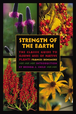 Strength of the Earth: The Classic Guide to Ojibwe Uses of Native Plants Cover Image