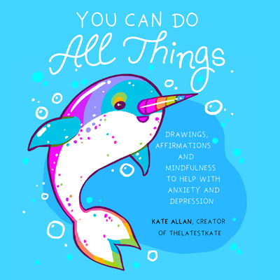 You Can Do All Things: Drawings, Affirmations and Mindfulness to Help with Anxiety and Depression (Art Therapy, Mental Health, Cute Animal Il cover