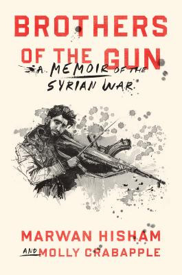 Brothers of the Gun: A Memoir of the Syrian War Cover Image