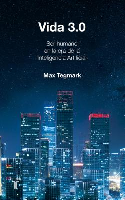 Vida 3.0/Life 3.0: Being Human in the Age of Artificial Intelligence Cover Image