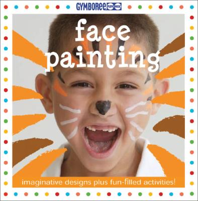 Face Painting: Enchanting Designs for Faces and Bodies [With 6 Colorful, Nontoxic Face Paint Crayons] Cover Image