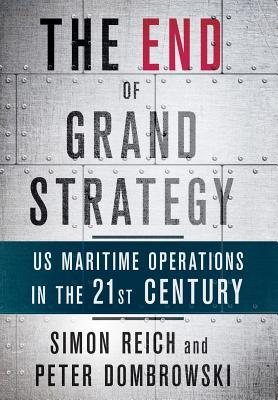 The End of Grand Strategy: Us Maritime Operations in the Twenty-First Century Cover Image