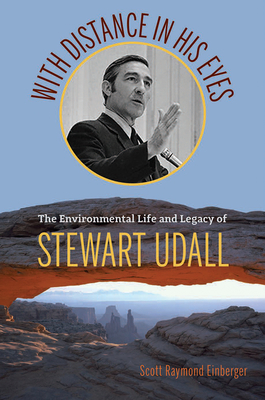 With Distance in His Eyes: The Environmental Life and Legacy of Stewart Udall Cover Image