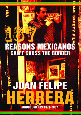 187 Reasons Mexicanos Can't Cross the Border: Undocuments 1971-2007 Cover Image
