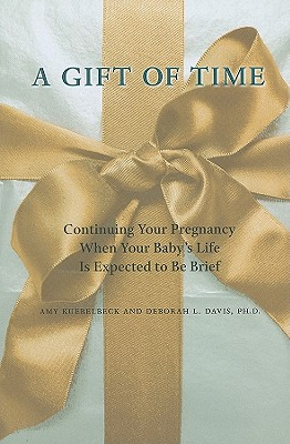 A Gift of Time: Continuing Your Pregnancy When Your Baby's Life Is Expected to Be Brief Cover Image