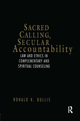 Sacred Calling, Secular Accountability: Law and Ethics in Complementary and Spiritual Counseling Cover Image