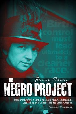 The Negro Project: Margaret Sanger's Diabolical, Duplicitous, Dangerous, Disastrous and Deadly Plan for Black America Cover Image