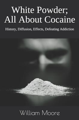 White Powder; All About Cocaine: History, Diffusion, Effects, Defeating Addiction Cover Image