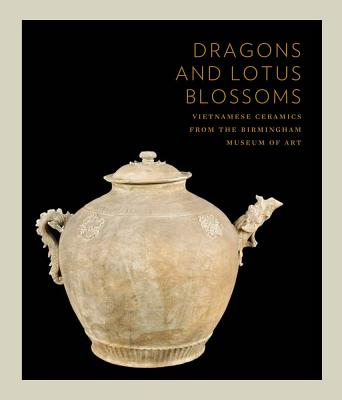 Dragons and Lotus Blossoms: Vietnamese Ceramics from the Birmingham Museum of Art Cover Image