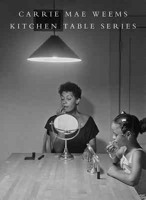 Carrie Mae Weems: Kitchen Table Series Cover Image