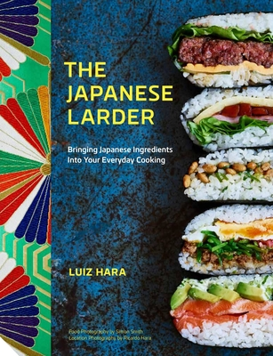 The Japanese Larder: Bringing Japanese Ingredients into Your Everyday Cooking Cover Image