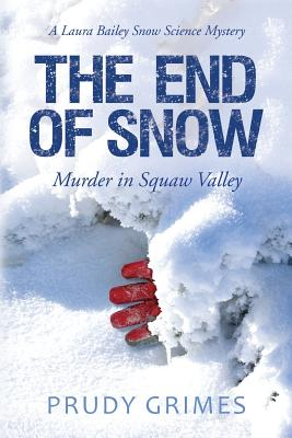 The End of Snow: Murder in Squaw Valley: A Laura Bailey Snow Science Mystery Cover Image