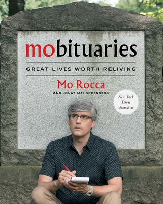 Mobituaries: Great Lives Worth Reliving Mo Rocca, S&S, $29.99,
