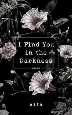 I Find You in the Darkness: Poems Cover Image
