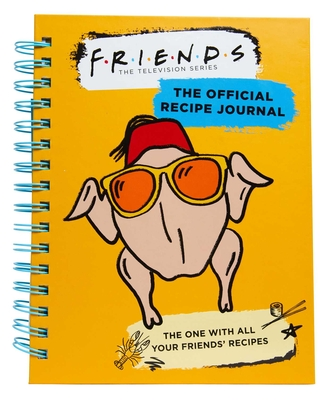 Friends: The Official Recipe Journal: The One With All Your Friends' Recipes (Friends TV Show   Friends Merchandise) Cover Image