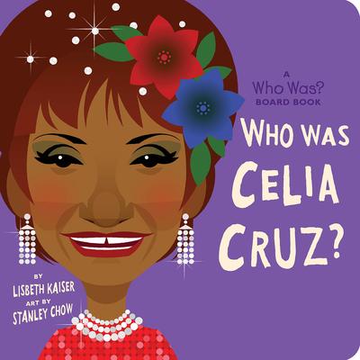 Who Was Celia Cruz?: A Who Was? Board Book (Who Was? Board Books) Cover Image