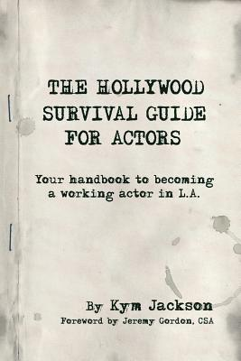 The Hollywood Survival Guide for Actors: Your Handbook to Becoming a Working Actor in La Cover Image