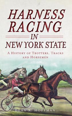 Harness Racing in New York State: A History of Trotters, Tracks and Horsemen Cover Image