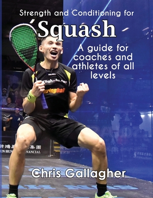 Strength and Conditioning for Squash: A guide for coaches and athletes of all levels Cover Image