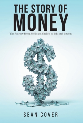 The Story of Money: The Journey From Shells and Shekels to Bills and Bitcoin Cover Image