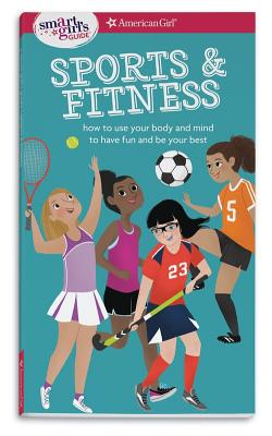 A Smart Girl's Guide: Sports & Fitness: How to Use Your Body and Mind to Play and Feel Your Best Cover Image