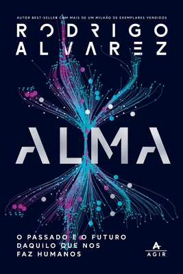 Alma: O Passado E O Futuro Daquilo Que Nos Faz Humanos Cover Image