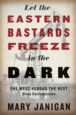 Let the Eastern Bastards Freeze in the Dark: The West Versus the Rest Since Confederation Cover Image