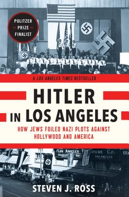 Hitler in Los Angeles: How Jews Foiled Nazi Plots Against Hollywood and America Cover Image