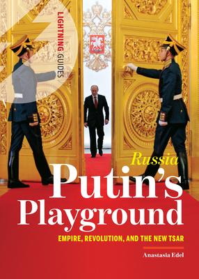 Russia: Putin's Playground: Empire, Revolution, & the New Tsar Cover Image