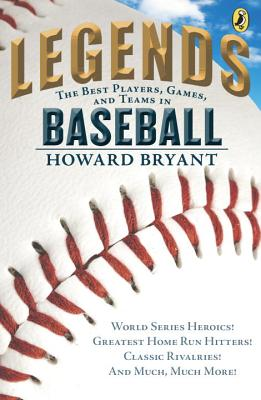 Legends: The Best Players, Games, and Teams in Baseball: World Series Heroics! Greatest Home Run Hitters! Classic Rivalries! And Much, Much More! Cover Image