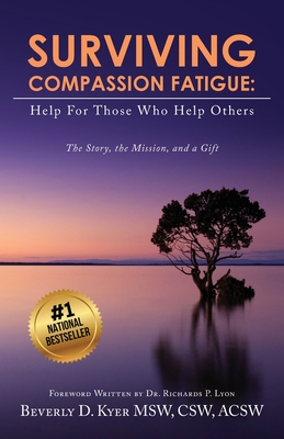 Surviving Compassion Fatigue: Help For Those Who Help Others Cover Image