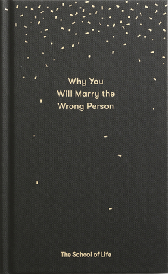 Why You Will Marry the Wrong Person: A Pessimist's Guide to Marriage, Offering Insight, Practical Advice, and Consolation. Cover Image