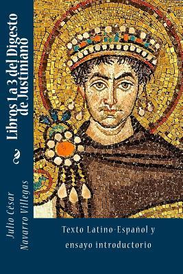 Libros 1 a 3 del Digesto de Justiniano: Texto Latino-Español y ensayo introductorio Cover Image