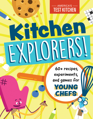 Kitchen Explorers!: 60+ recipes, experiments, and games for young chefs Cover Image