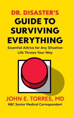 Dr. Disaster's Guide to Surviving Everything: Essential Advice for Any Situation Life Throws Your Way Cover Image