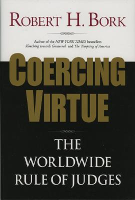 Coercing Virtue: The Worldwide Rule of Judges Cover Image