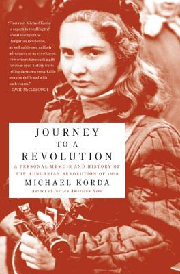 Journey to a Revolution: A Personal Memoir and History of the Hungarian Revolution of 1956 Cover Image