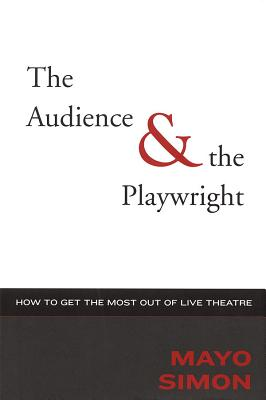 The Audience & the Playwright: How to Get the Most Out of Live Theatre (Applause Books) Cover Image