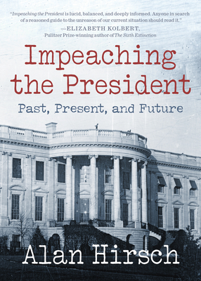 Impeaching the President: Past, Present, and Future Cover Image