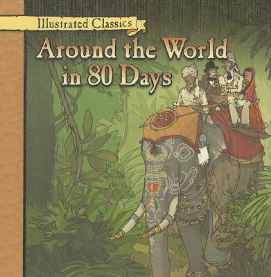 Around the World in 80 Days (Illustrated Classics) Cover Image