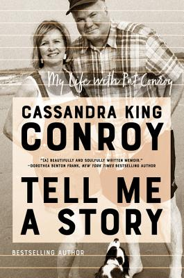 Tell Me a Story: My Life with Pat Conroy Cassandra King Conroy, Morrow, $24.99,