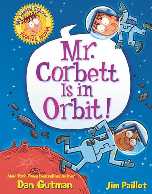My Weird School Graphic Novel: Mr. Corbett Is in Orbit! Cover Image