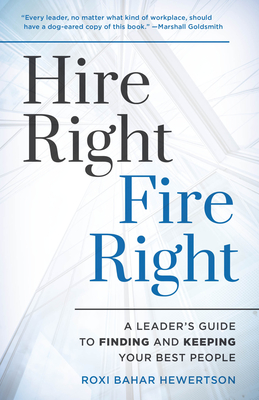 Hire Right, Fire Right: A Leader's Guide to Finding and Keeping Your Best People Cover Image