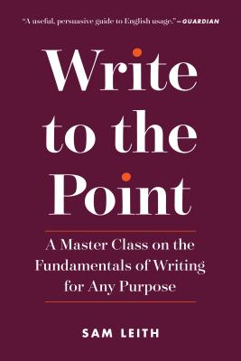Write to the Point: A Master Class on the Fundamentals of Writing for Any Purpose Cover Image
