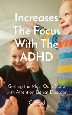Increases The Focus With The ADHD: Getting the Most Out of Life with Attention Deficit Disorder Cover Image