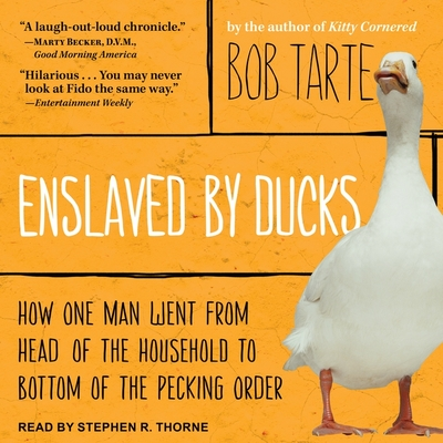 Enslaved by Ducks: How One Man Went from Head of the Household to Bottom of the Pecking Order Cover Image