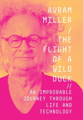 The Flight of a Wild Duck: An Improbable Journey Through Life and Technology Cover Image