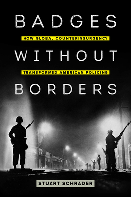 Badges without Borders: How Global Counterinsurgency Transformed American Policing (American Crossroads #56) Cover Image