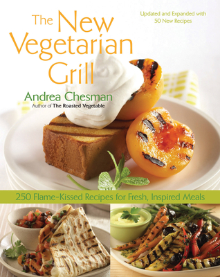 New Vegetarian Grill: 250 Flame-Kissed Recipes for Fresh, Inspired Meals Cover Image
