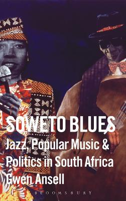Soweto Blues: Jazz, Popular Music, and Politics in South Africa Cover Image
